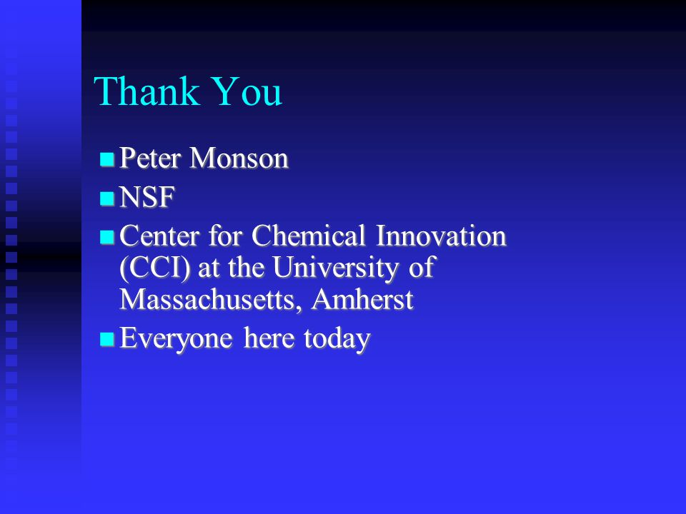 Thank You Peter Monson Peter Monson NSF NSF Center for Chemical Innovation (CCI) at the University of Massachusetts, Amherst Center for Chemical Innov