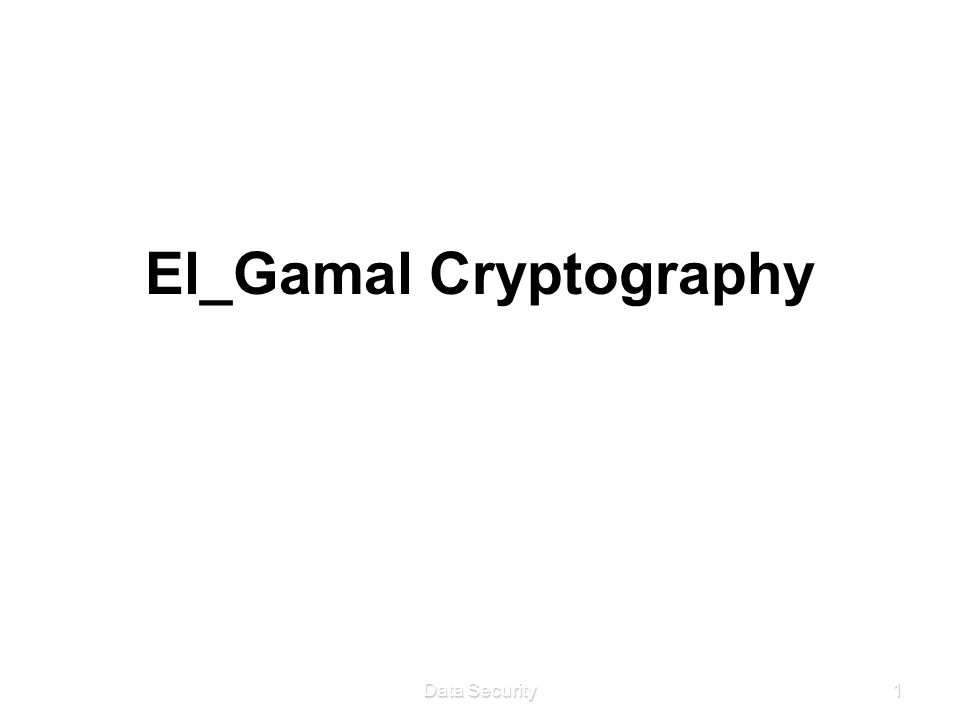 Data Security 1 El_Gamal Cryptography