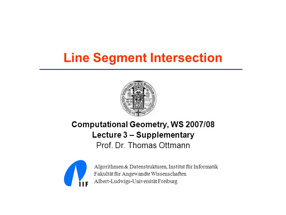 Line Segment Intersection Computational Geometry, WS 2007/08 Lecture 3 – Supplementary Prof.