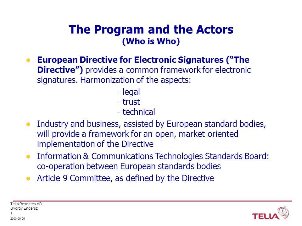 Telia Research AB György Endersz 2000-09-26 3 EESSI SG EESSI: European Electronic Signature Standardization Initiative European Telecommunications Standards Institute