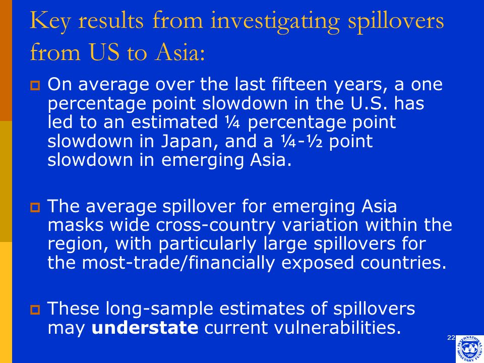 22 Key results from investigating spillovers from US to Asia:  On average over the last fifteen years, a one percentage point slowdown in the U.S.