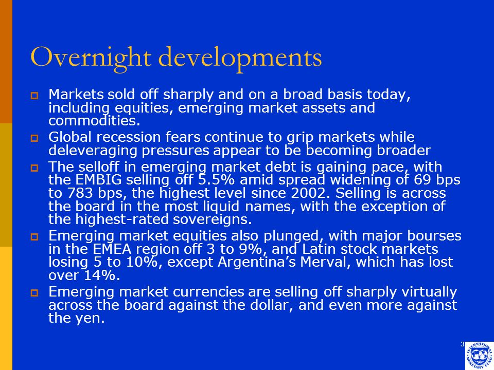 3 Overnight developments  Markets sold off sharply and on a broad basis today, including equities, emerging market assets and commodities.