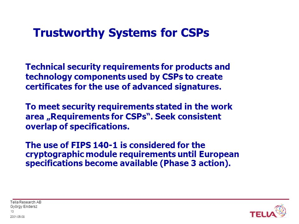 Telia Research AB György Endersz 2001-05-08 13 Trustworthy Systems for CSPs Technical security requirements for products and technology components use