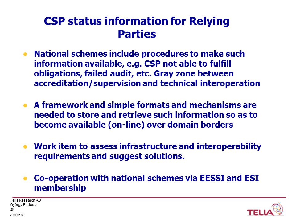Telia Research AB György Endersz 2001-05-08 26 CSP status information for Relying Parties National schemes include procedures to make such information