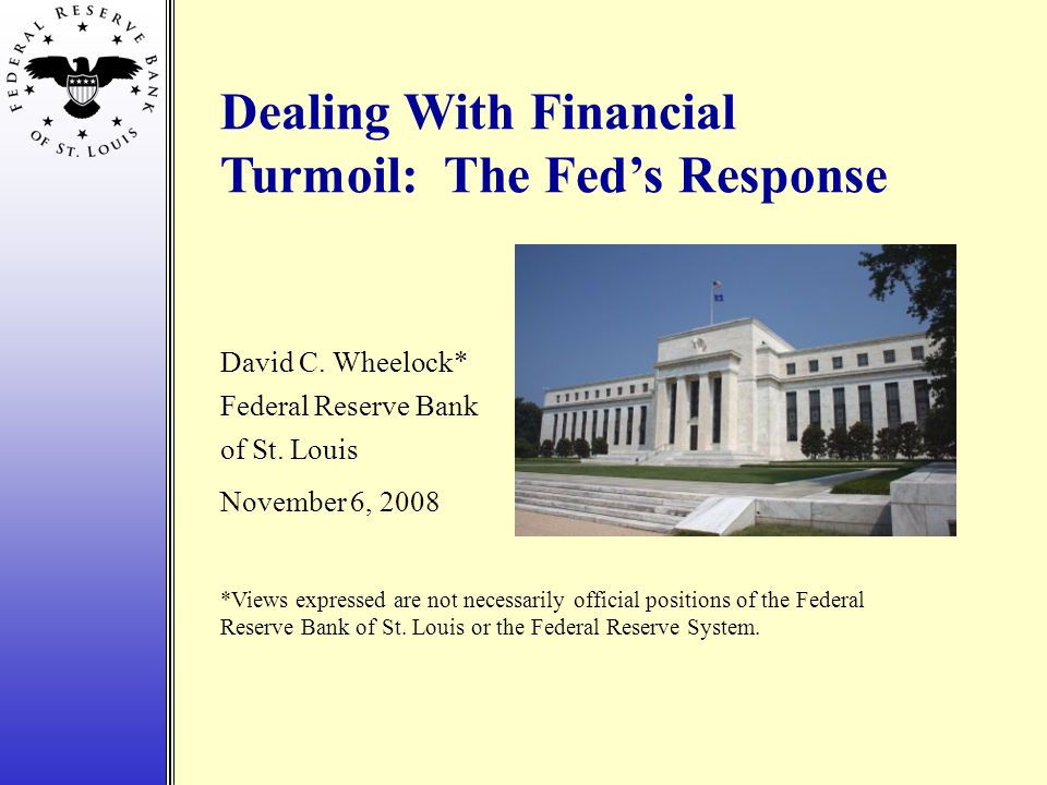Dealing With Financial Turmoil: The Fed's Response David C.