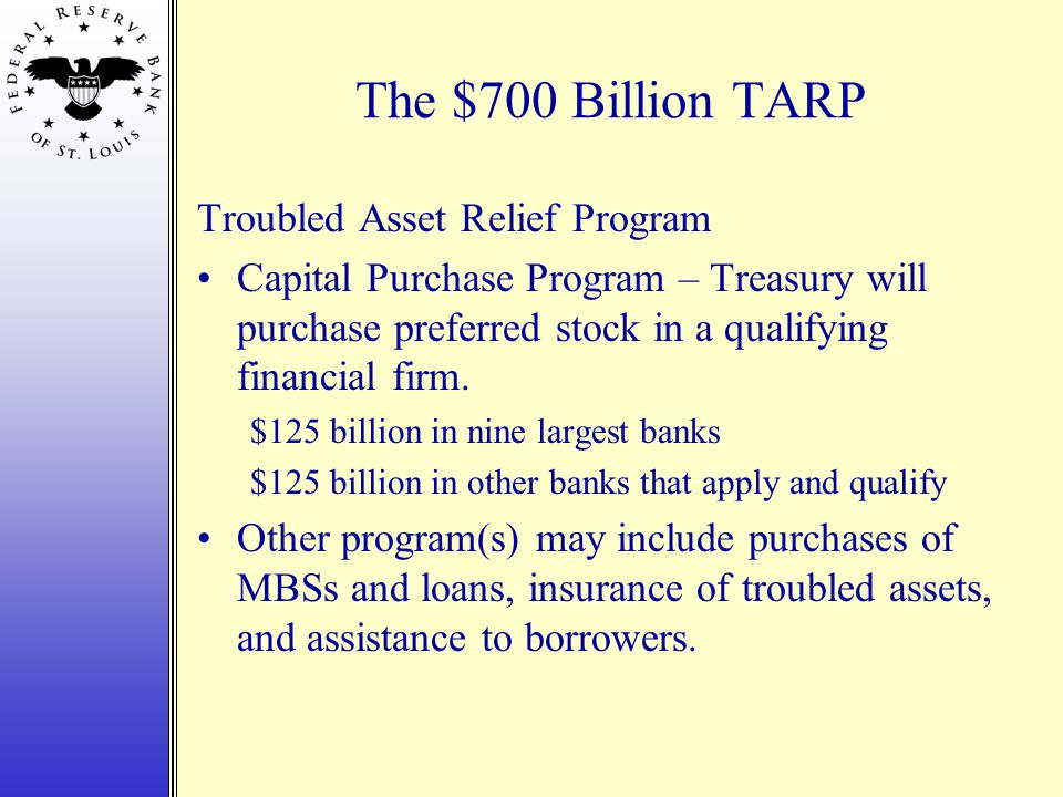 The $700 Billion TARP Troubled Asset Relief Program Capital Purchase Program – Treasury will purchase preferred stock in a qualifying financial firm.