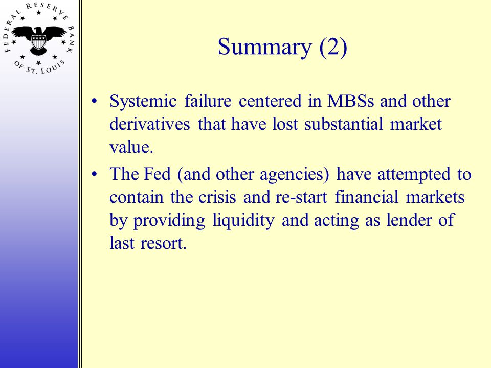 Summary (2) Systemic failure centered in MBSs and other derivatives that have lost substantial market value.