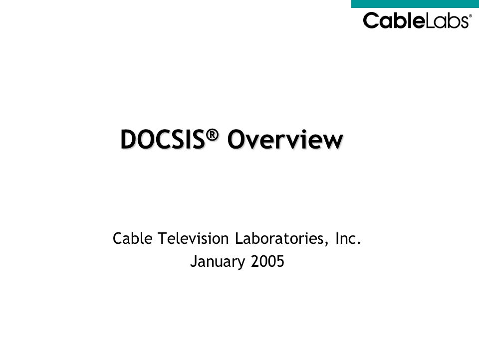 Cable Television Laboratories, Inc. January 2005 DOCSIS ® Overview