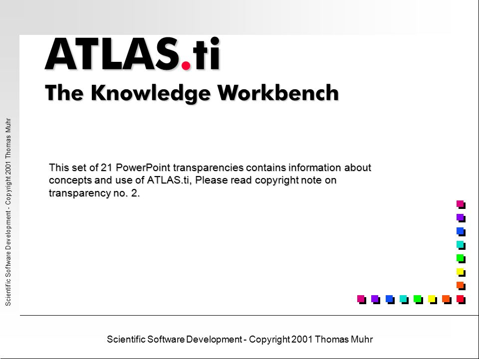 ATLAS.ti ® Scientific Software Development - Copyright 2001 Thomas Muhr© Scientific Software Development, Berlin, 2001 The HU Editor - ATLAS.ti's main work space Dropdown fields for Primary Docs, Quotations, Codes and Memos Main menuMain toolbar Margin area Splitter bar to resize panes Detached code list Primary Document area Selected Quotation Context menu