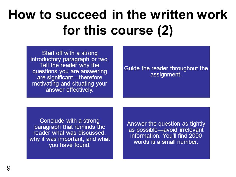 9 How to succeed in the written work for this course (2) Start off with a strong introductory paragraph or two.