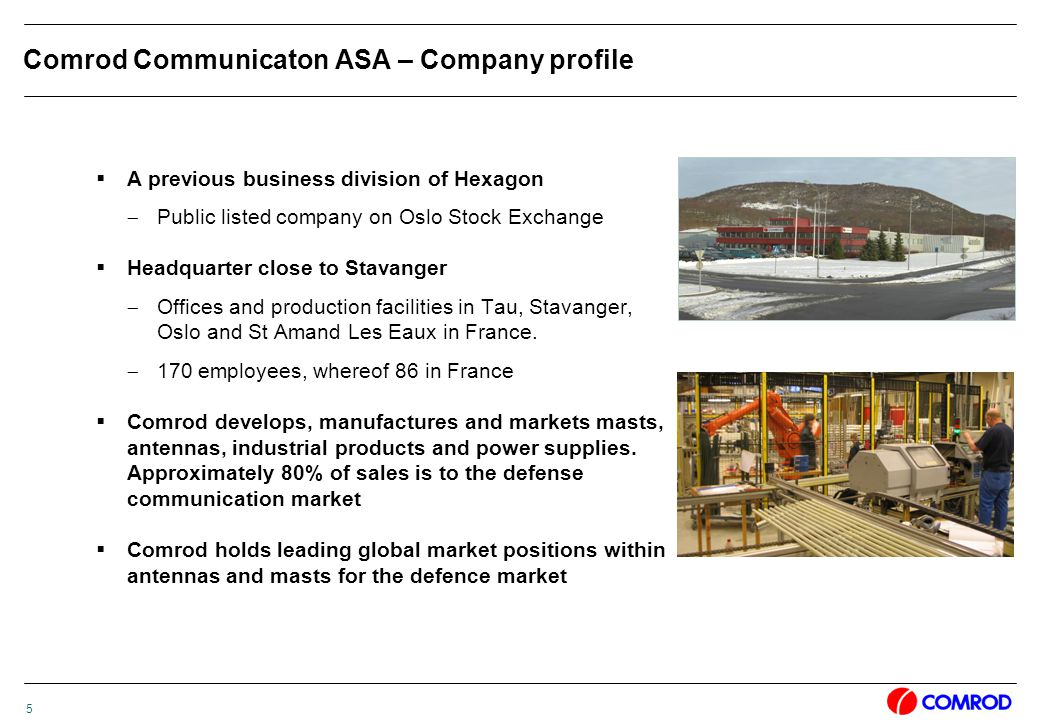 5  A previous business division of Hexagon  Public listed company on Oslo Stock Exchange  Headquarter close to Stavanger  Offices and production facilities in Tau, Stavanger, Oslo and St Amand Les Eaux in France.