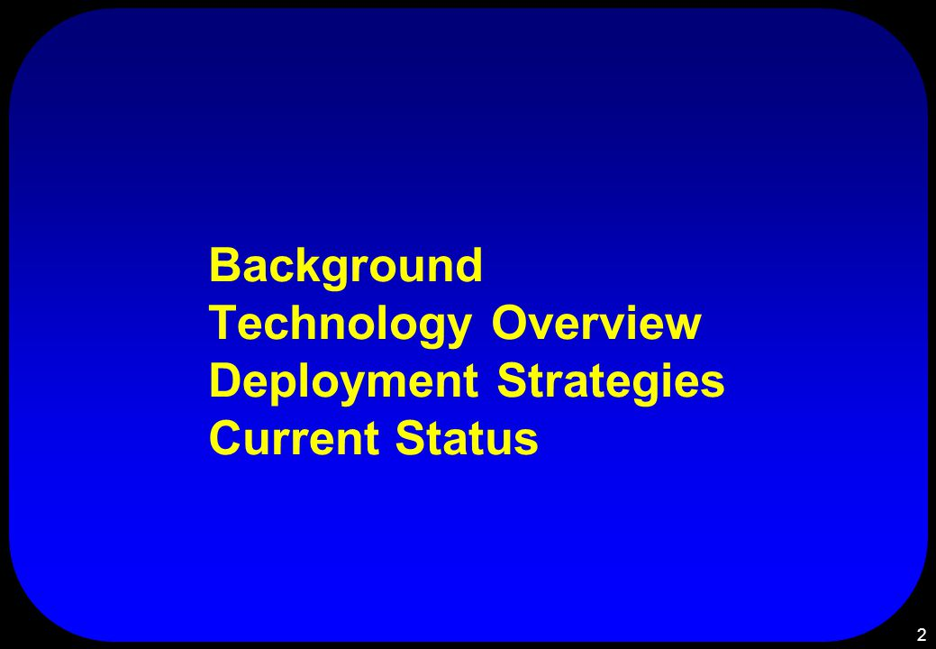 2 Background Technology Overview Deployment Strategies Current Status