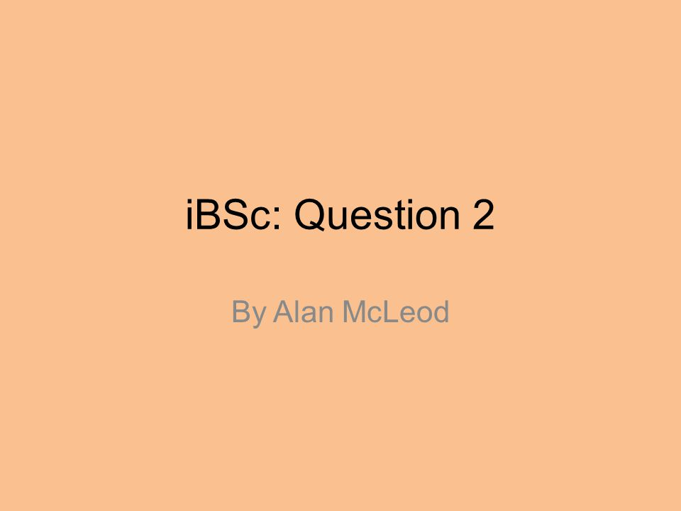 iBSc: Question 2 By Alan McLeod