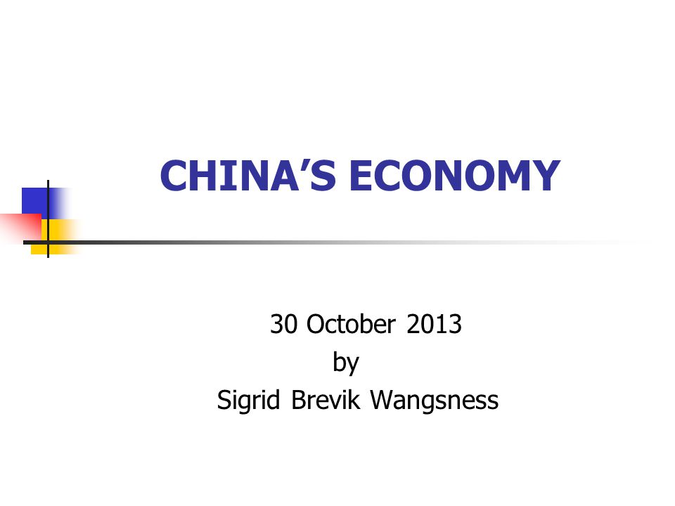 CHINA'S ECONOMY 30 October 2013 by Sigrid Brevik Wangsness