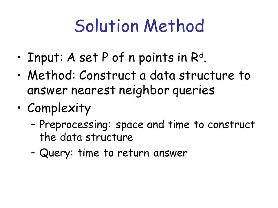 Solution Method Input: A set P of n points in R d.