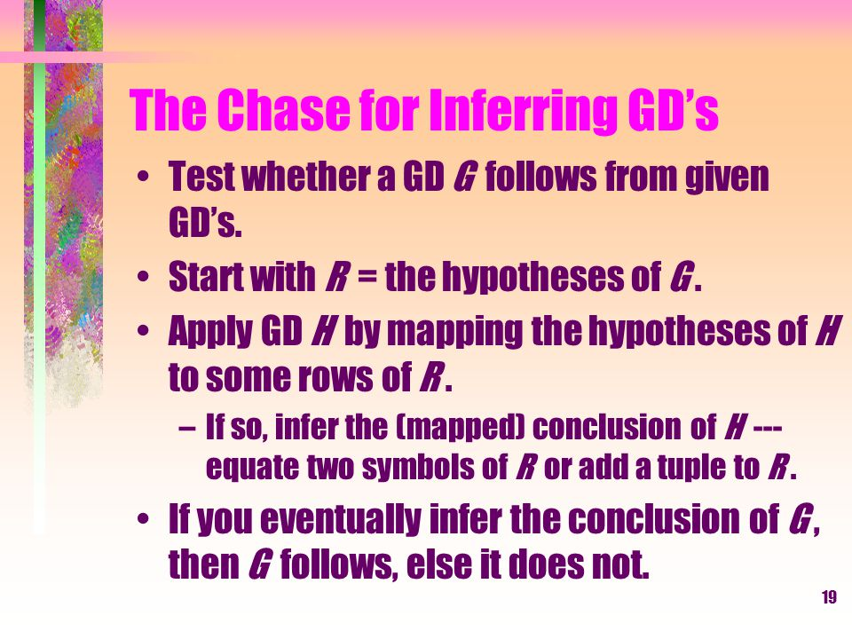19 The Chase for Inferring GD's Test whether a GD G follows from given GD's.