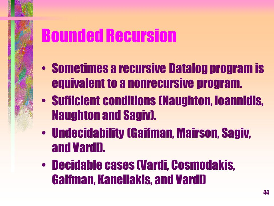 44 Bounded Recursion Sometimes a recursive Datalog program is equivalent to a nonrecursive program.