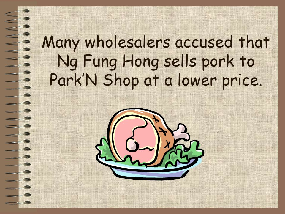 Many wholesalers accused that Ng Fung Hong sells pork to Park'N Shop at a lower price.