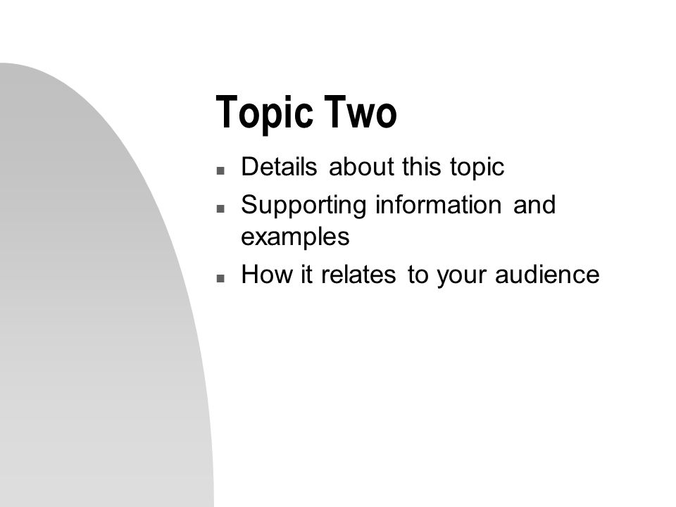 Topic Two n Details about this topic n Supporting information and examples n How it relates to your audience