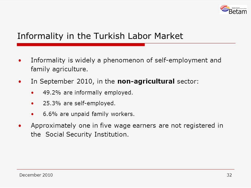 December Informality in the Turkish Labor Market Informality is widely a phenomenon of self-employment and family agriculture.