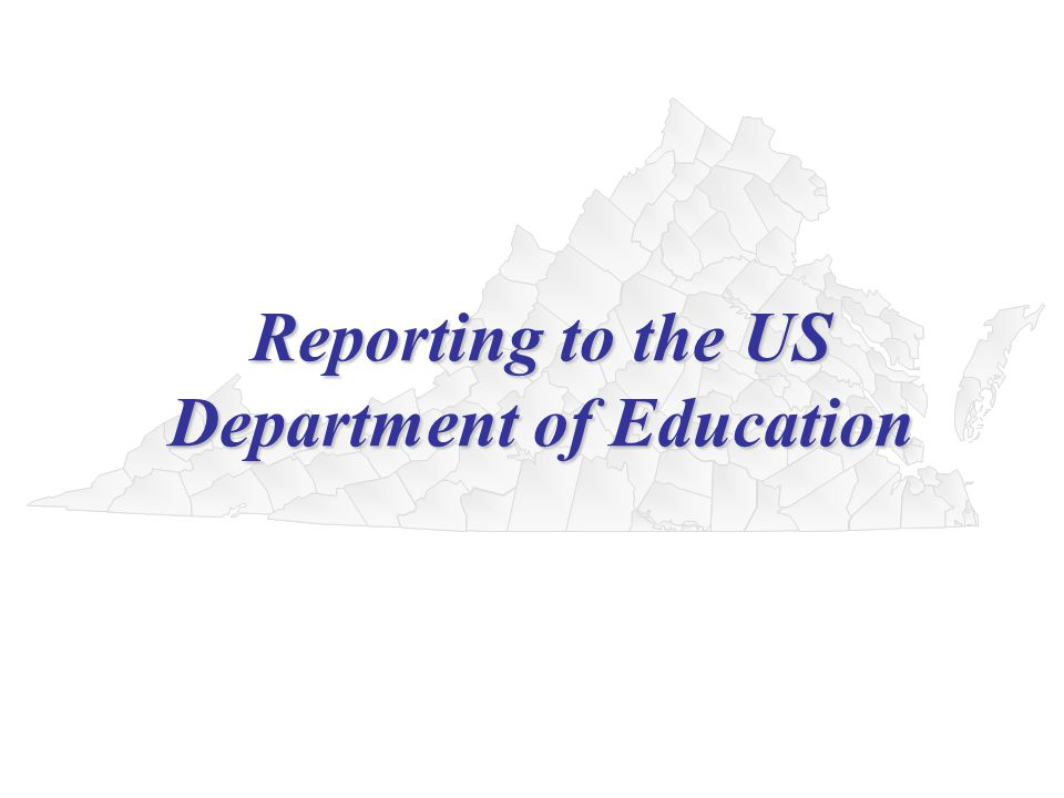 Reporting to the US Department of Education Reporting to the US Department of Education