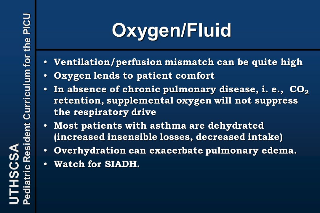 UTHSCSA Pediatric Resident Curriculum for the PICU Oxygen/Fluid Ventilation/perfusion mismatch can be quite high Ventilation/perfusion mismatch can be
