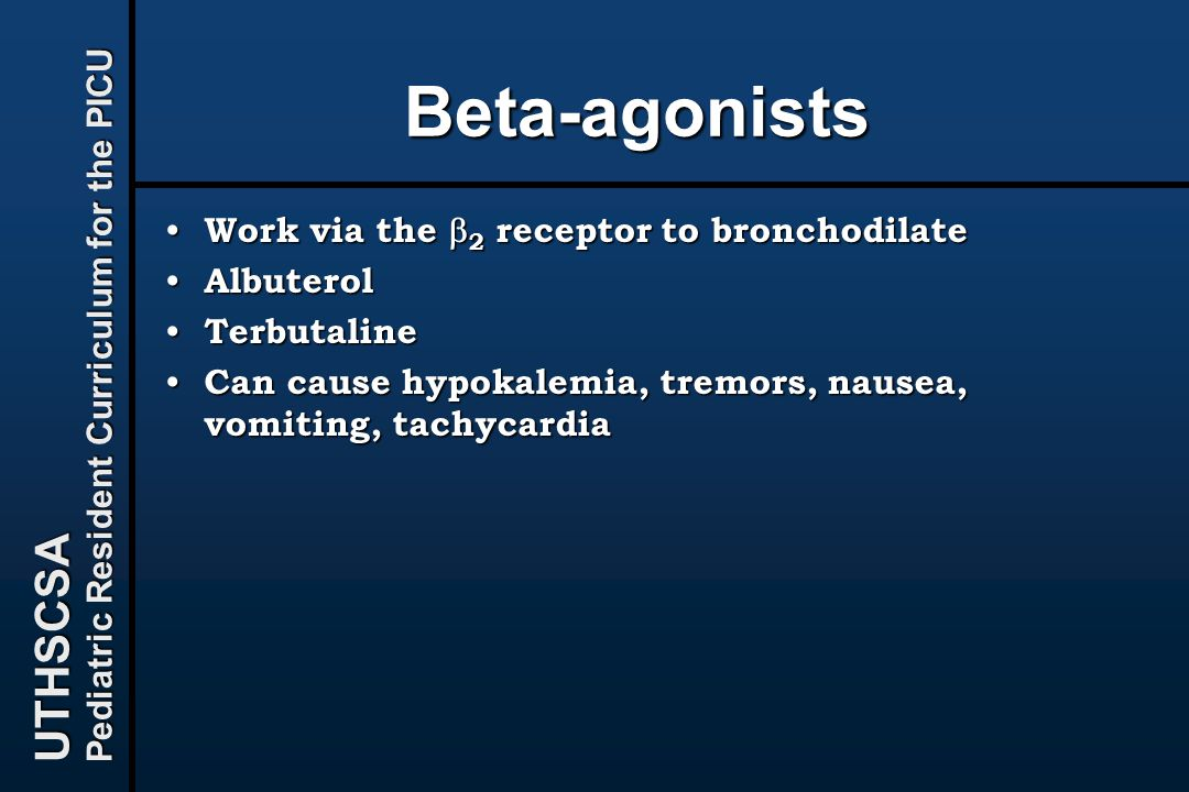 UTHSCSA Pediatric Resident Curriculum for the PICU Beta-agonists Work via the  2 receptor to bronchodilate Work via the  2 receptor to bronchodilate
