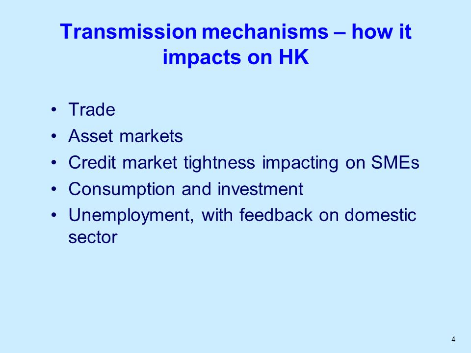 4 Transmission mechanisms – how it impacts on HK Trade Asset markets Credit market tightness impacting on SMEs Consumption and investment Unemployment