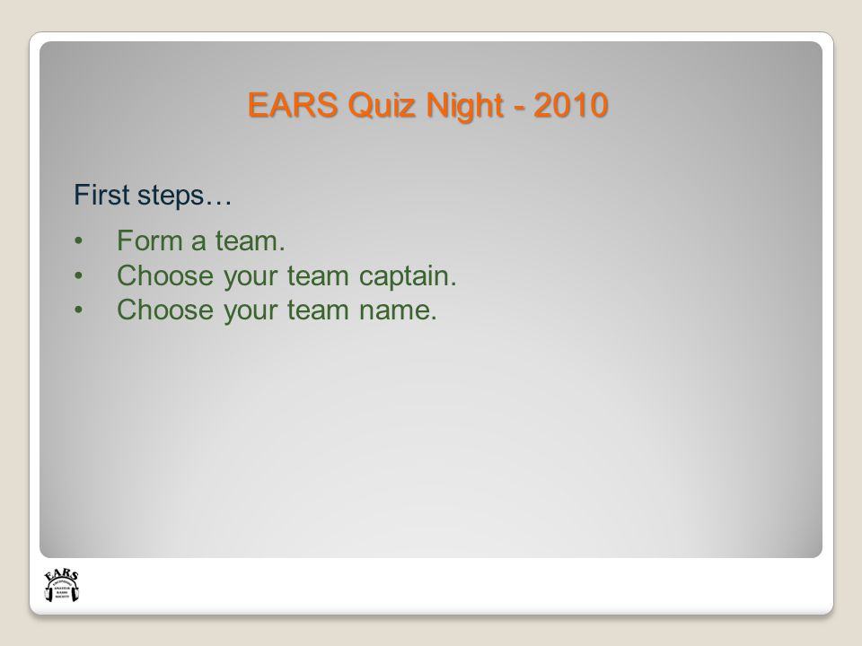 First steps… Form a team. Choose your team captain. Choose your team name.
