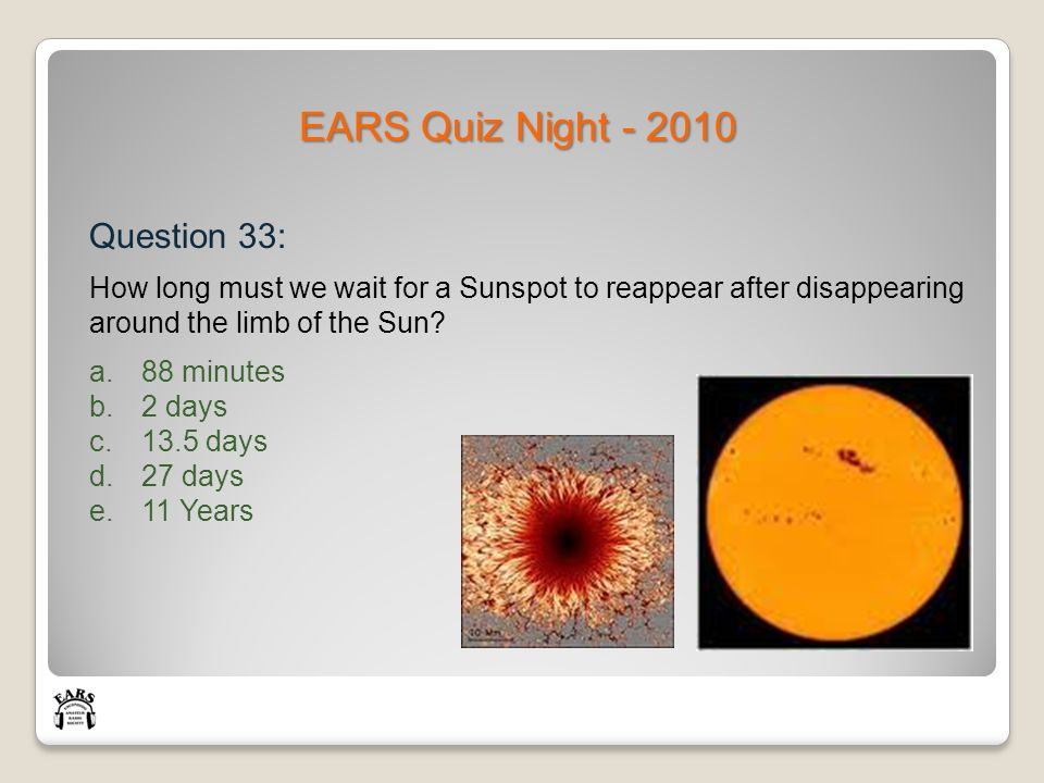 EARS Quiz Night - 2010 Question 33: How long must we wait for a Sunspot to reappear after disappearing around the limb of the Sun.