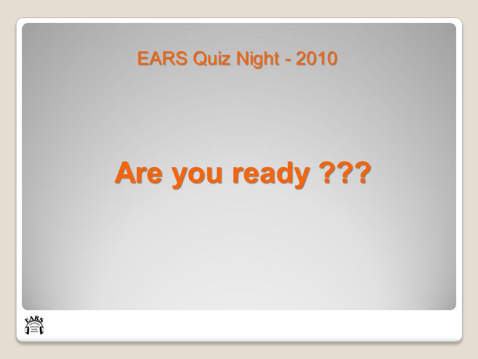 EARS Quiz Night - 2010 Are you ready ???