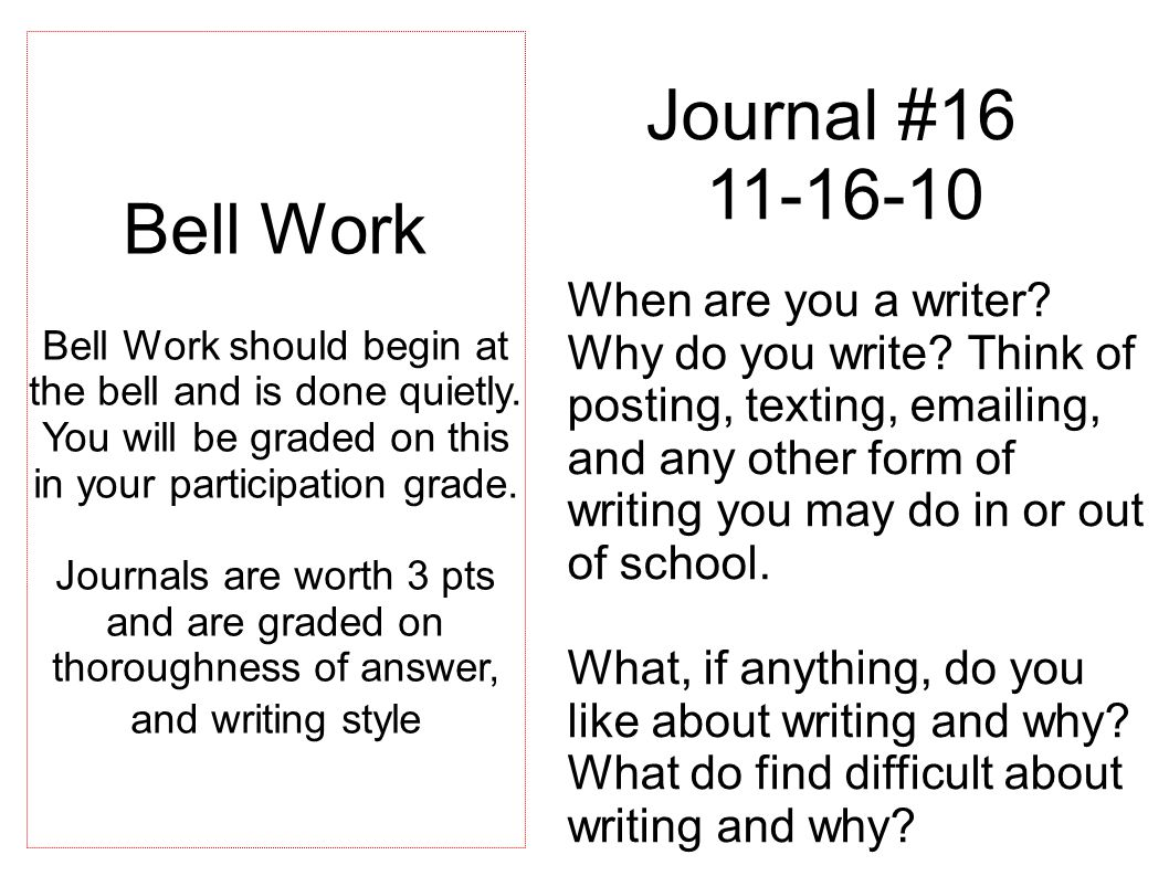 Journal #16 11-16-10 When are you a writer? Why do you write? Think of posting, texting, emailing, and any other form of writing you may do in or out