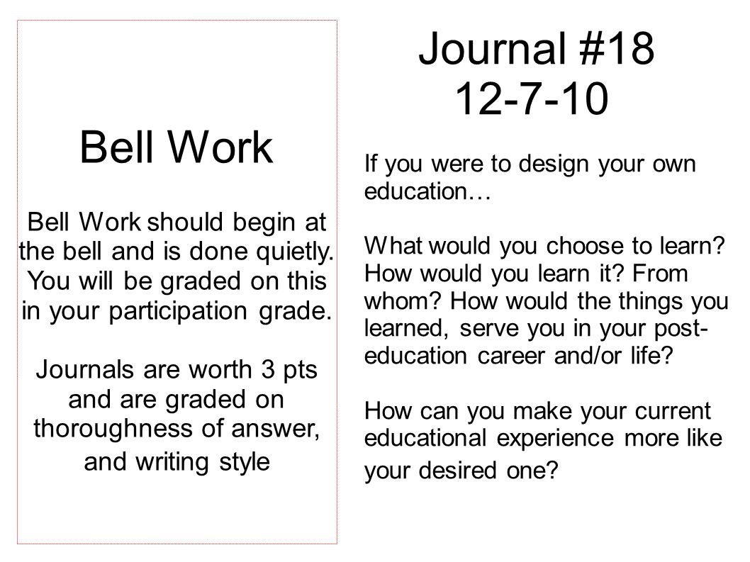 Journal #18 12-7-10 If you were to design your own education… What would you choose to learn.