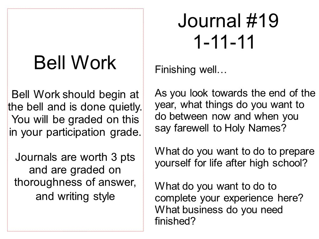 Journal #19 1-11-11 Finishing well… As you look towards the end of the year, what things do you want to do between now and when you say farewell to Holy Names.