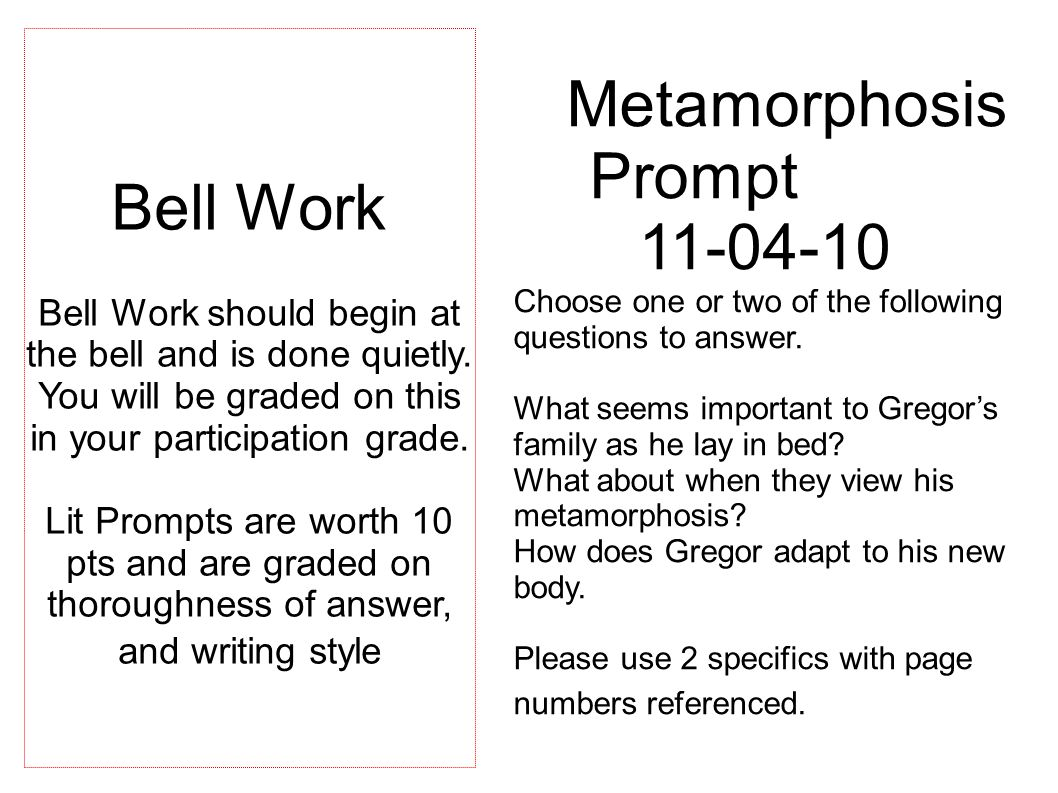 Metamorphosis Prompt 11-04-10 Choose one or two of the following questions to answer.