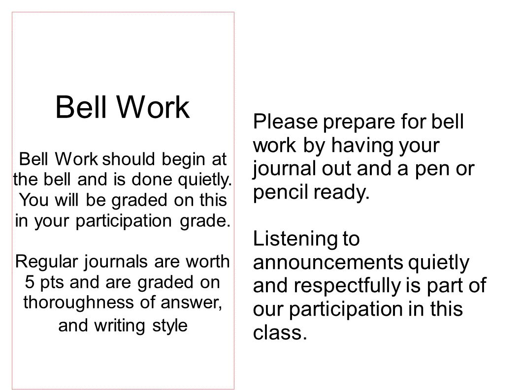 Please prepare for bell work by having your journal out and a pen or pencil ready. Listening to announcements quietly and respectfully is part of our