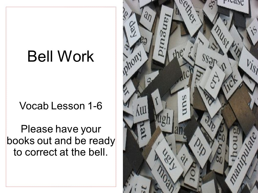 Bell Work Vocab Lesson 1-6 Please have your books out and be ready to correct at the bell.