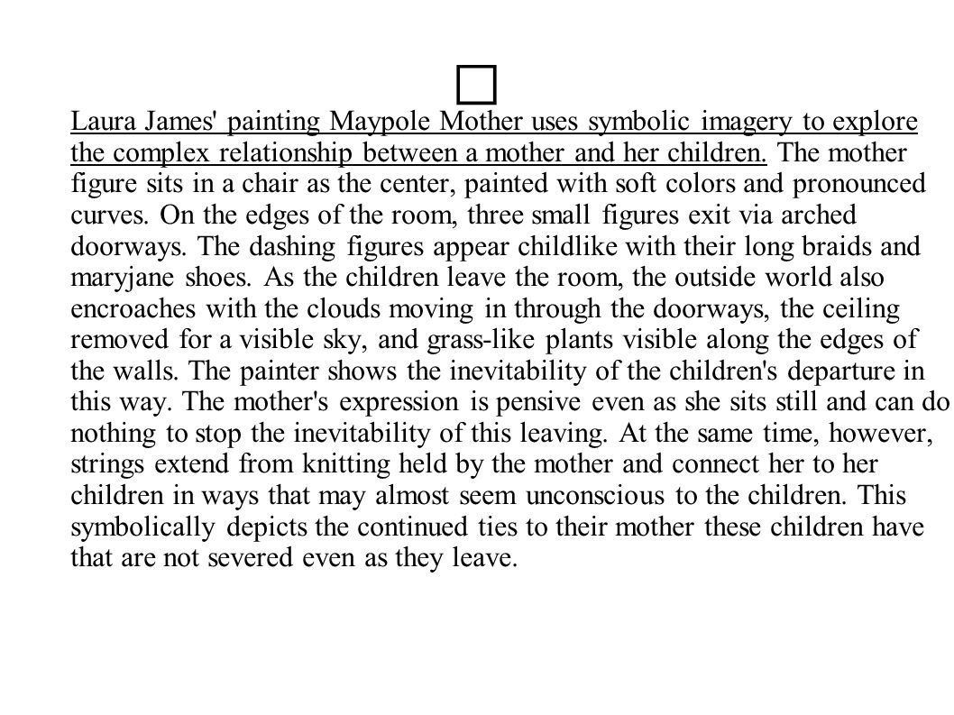 Laura James' painting Maypole Mother uses symbolic imagery to explore the complex relationship between a mother and her children. The mother figure si