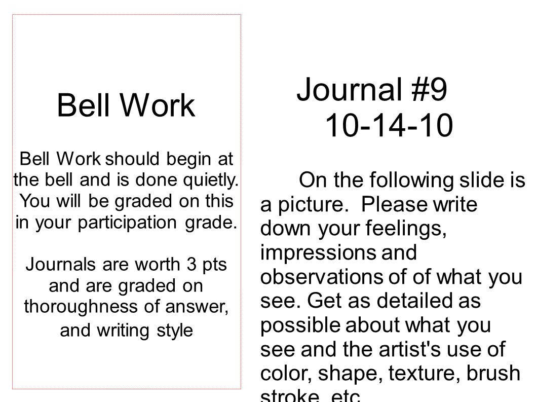 Journal #9 10-14-10 On the following slide is a picture. Please write down your feelings, impressions and observations of of what you see. Get as deta