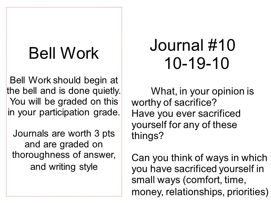 Journal #10 10-19-10 What, in your opinion is worthy of sacrifice.