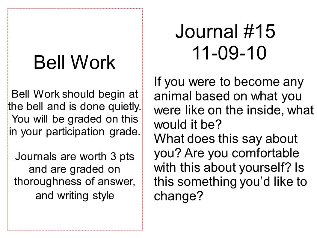Journal #15 11-09-10 If you were to become any animal based on what you were like on the inside, what would it be.