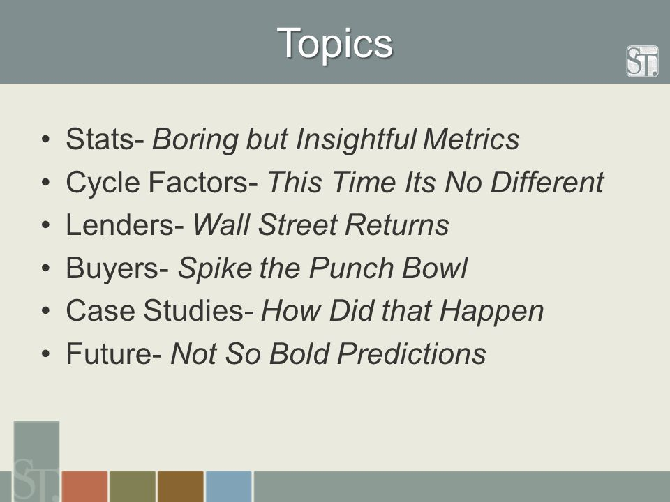 Topics Stats- Boring but Insightful Metrics Cycle Factors- This Time Its No Different Lenders- Wall Street Returns Buyers- Spike the Punch Bowl Case S