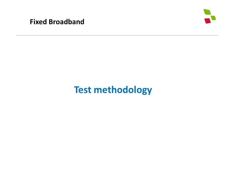 Fixed Broadband Test methodology