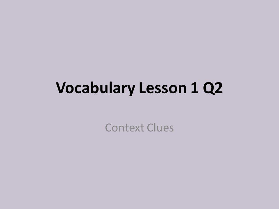 Vocabulary Lesson 1 Q2 Context Clues