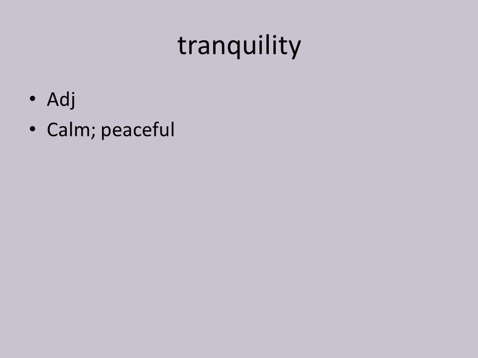tranquility Adj Calm; peaceful