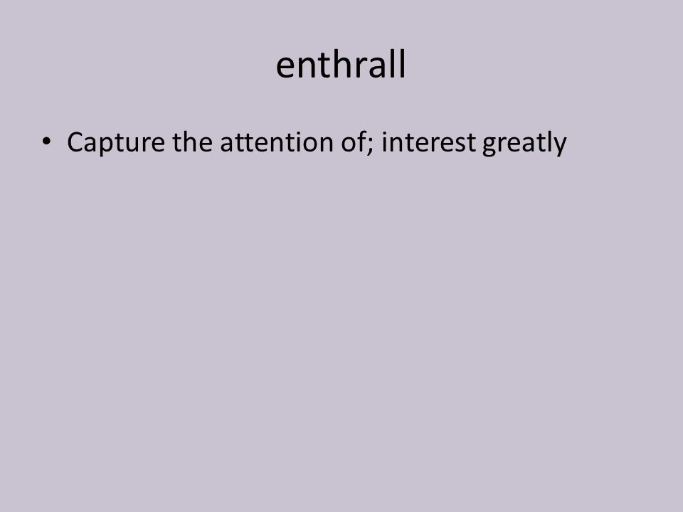 enthrall Capture the attention of; interest greatly