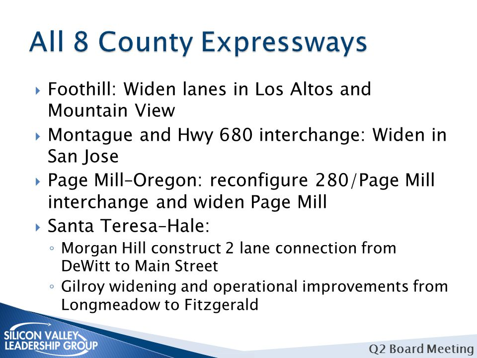  Foothill: Widen lanes in Los Altos and Mountain View  Montague and Hwy 680 interchange: Widen in San Jose  Page Mill–Oregon: reconfigure 280/Page