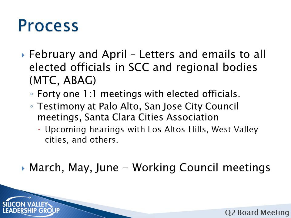  February and April – Letters and emails to all elected officials in SCC and regional bodies (MTC, ABAG) ◦ Forty one 1:1 meetings with elected offici