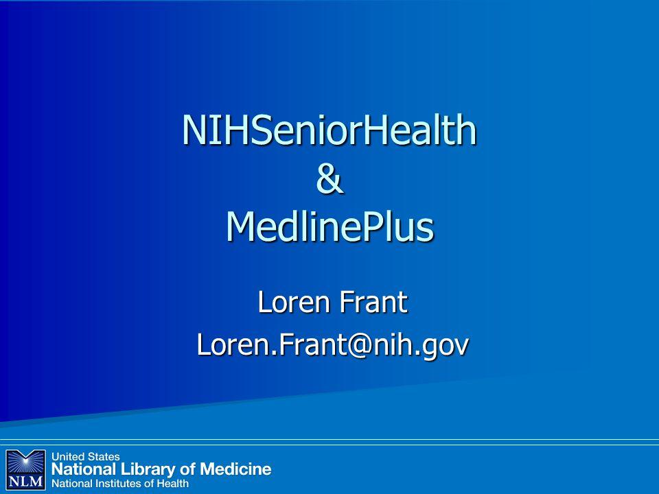 Loren Frant Loren.Frant@nih.gov NIHSeniorHealth & MedlinePlus