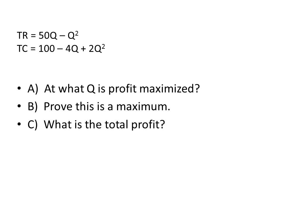 A) At what Q is profit maximized.B) Prove this is a maximum.